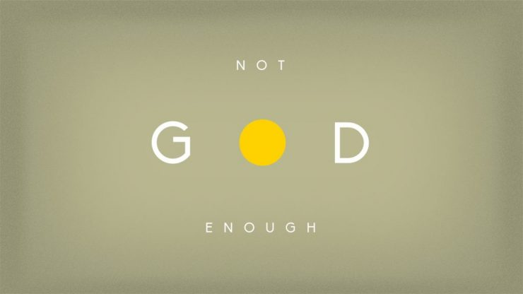 Not God Enough