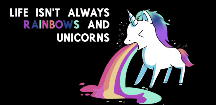 Life Isn't Always Rainbows and Unicorns