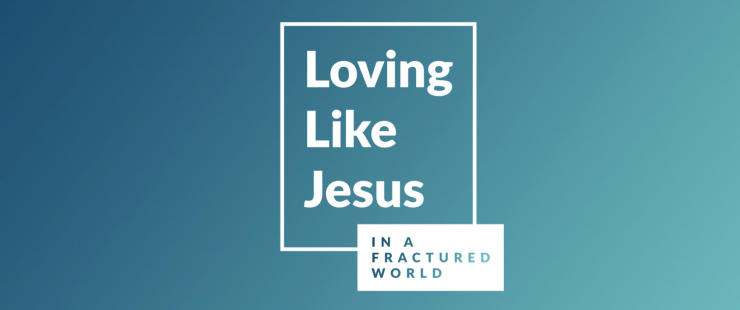 Loving Like Jesus in a Fractured World
