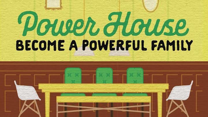 powerhouse: Become a Powerful Family