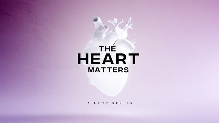 The Heart Matters Lent Sermon Series Graphic