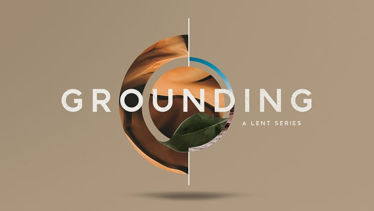 Grounding Lent Sermon Series