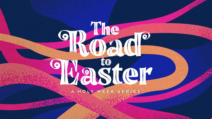 The Road To Easter Holy Week Sermon Series