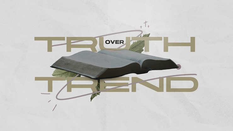 Truth Over Trend Sermon Series Graphic