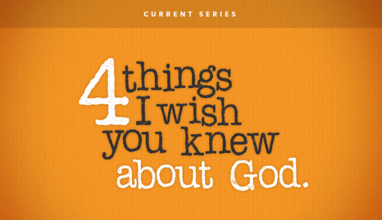 4 Things I Wish You Knew About God