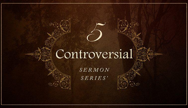 5-Controversial-Sermon-Series
