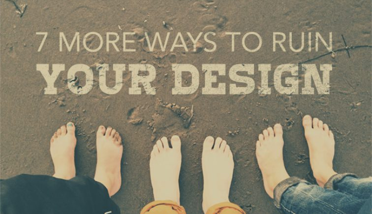 7-More-Ways-to-Ruin-Your-Design
