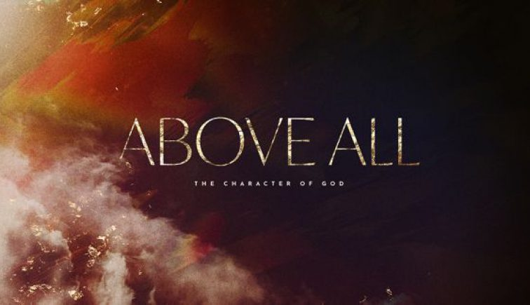 Above-All-The-Character-of-God-Sermon-Series-Guide-576x324