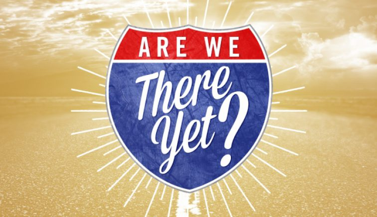 Are We There Yet Sermon Series Idea