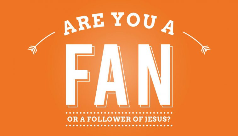 Are You a Fan or Follower of Christ Sermon Series Ides