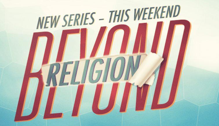 Beyond Religion Sermon Series Idea