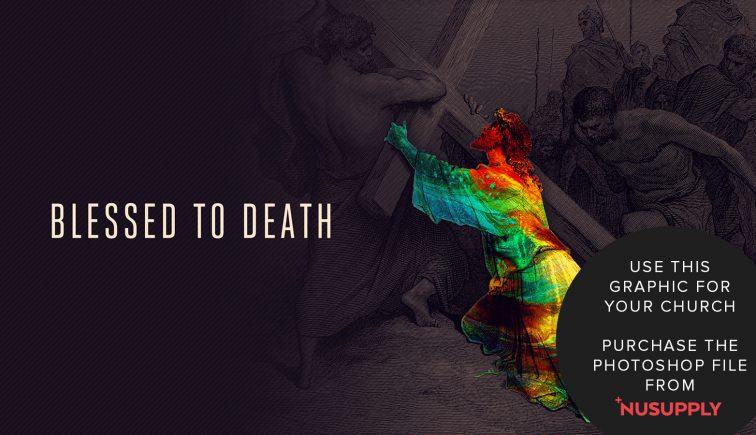 Blessed to Death Sermon Series Idea