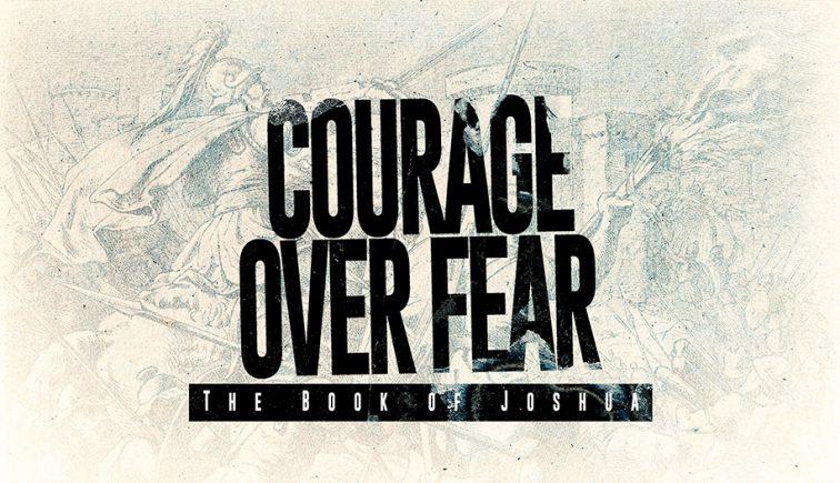 Courage-Over-Fear-Joshua-Sermon-Series