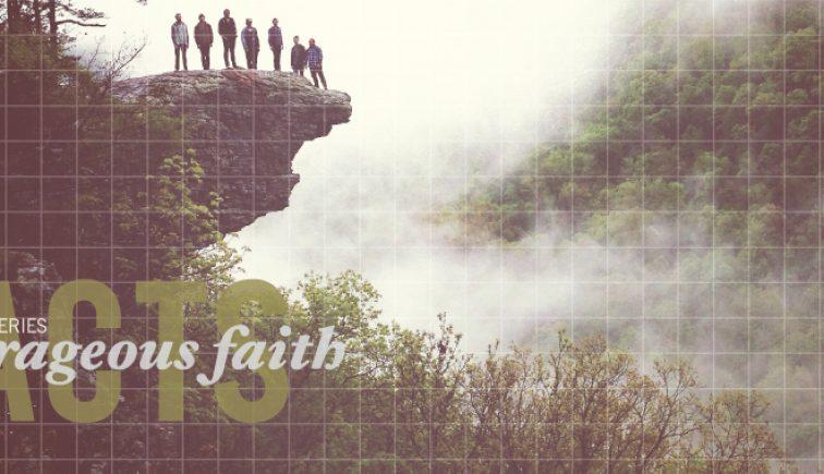 Courageous Faith - Acts Sermon Series Idea