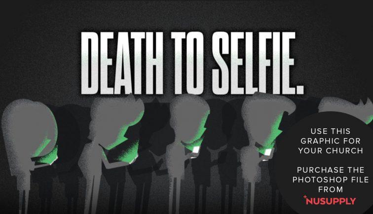 Death to Selfie Sermon Series Idea