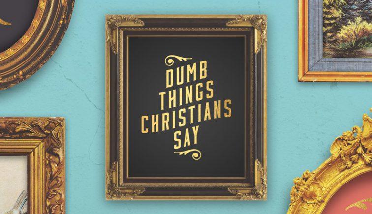 Dumb Things Christians Say Sermon Series Idea