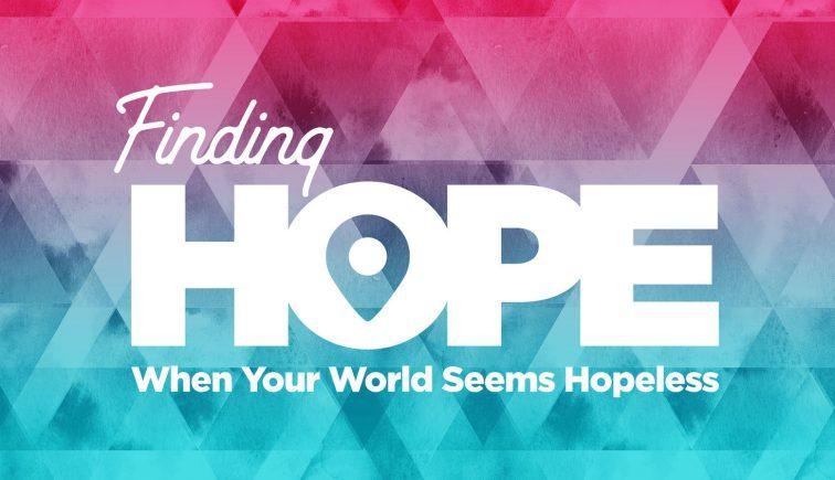 Finding Hope When Your World Seems Hopeless Sermon Series Idea