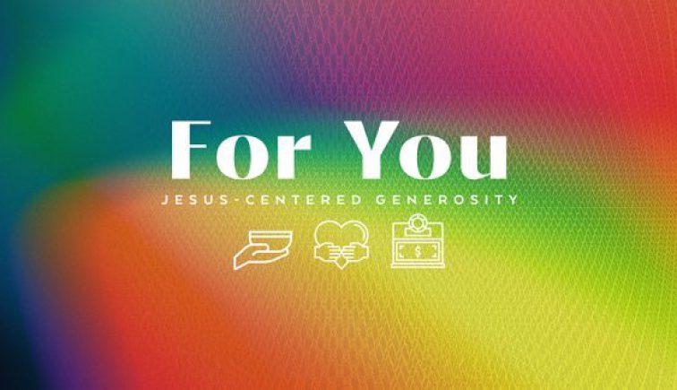 For-You-Jesus-Centered-Generosity-Sermon-Series-576x324