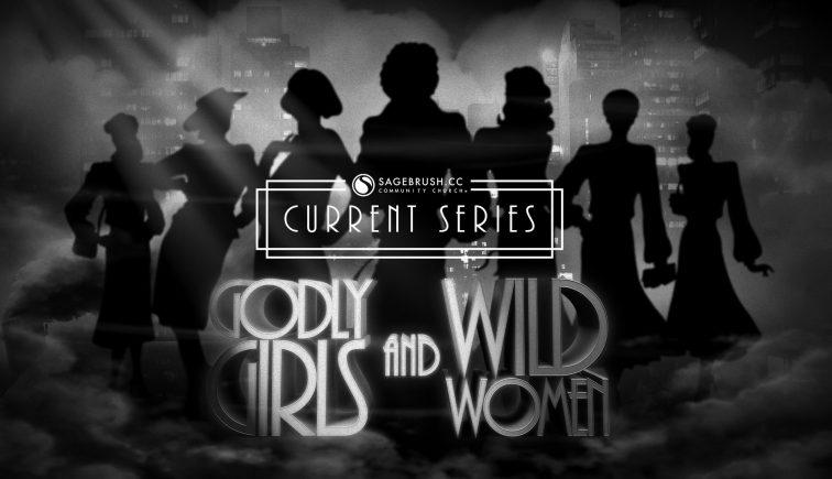 Godly Girls and Wild Women Sermon Series Idea
