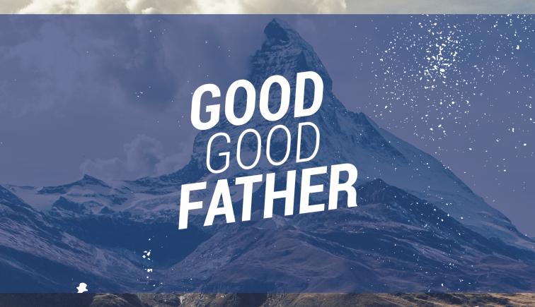 Good Good Father Sermon Series Idea