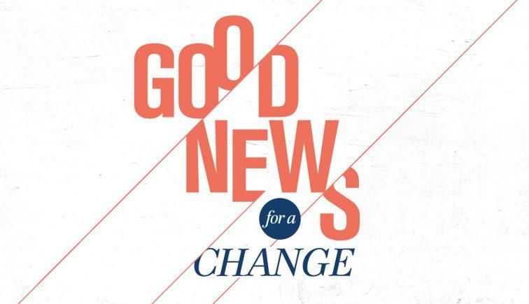 Good News for a Change Sermon Series Idea