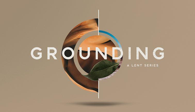 Grounding Lent Sermon Series