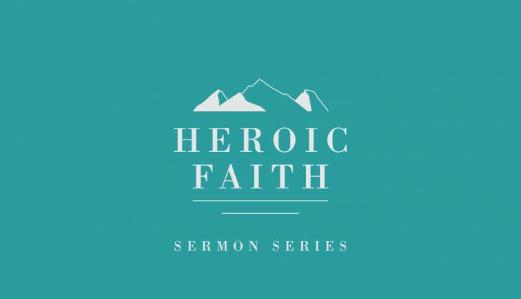 Heroic Faith Sermon Series Idea