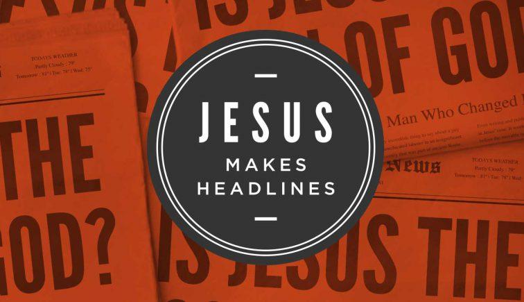Jesus Makes Headlines Sermon Series Idea