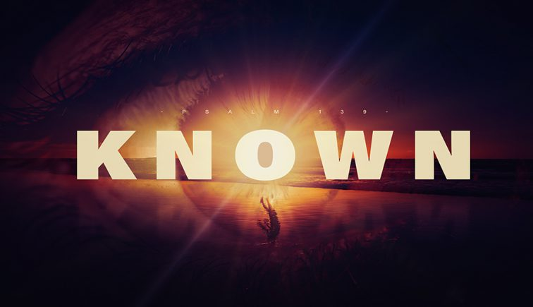 Known-Psalm-139-Sermon-Series
