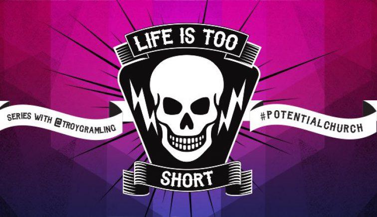 Life is Too Short Sermon Series Idea