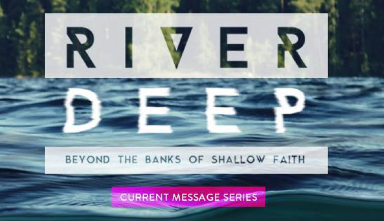 River Deep Sermon Series Idea