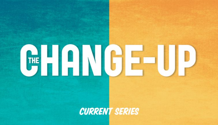 The Change-Up - Copper Pointe Church