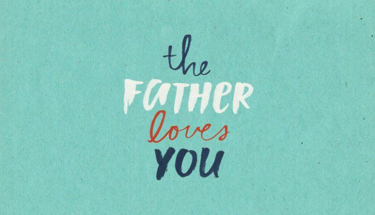 The Father Loves You Sermon Series Idea