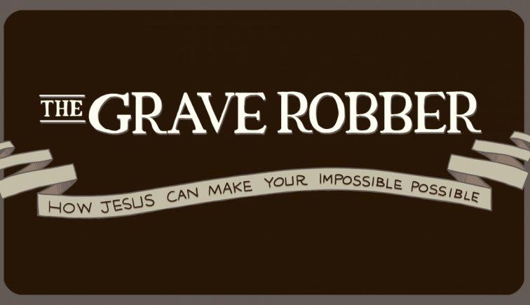 The Grave Robber Sermon Series Idea