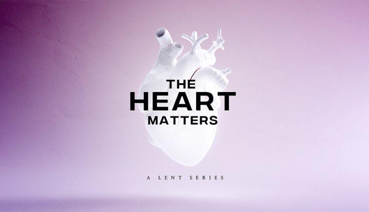 The Heart Matters Lent Sermon Series Graphic