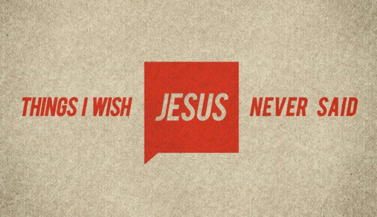 Things I Wish Jesus Never Said Sermon Series Idea
