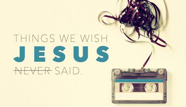 Things-We-Wish-Jesus-Never-Said