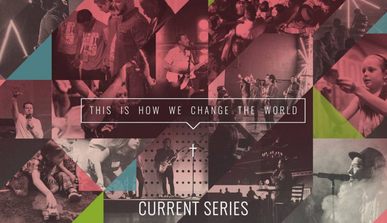 This is How We Change the World Sermon Series Idea