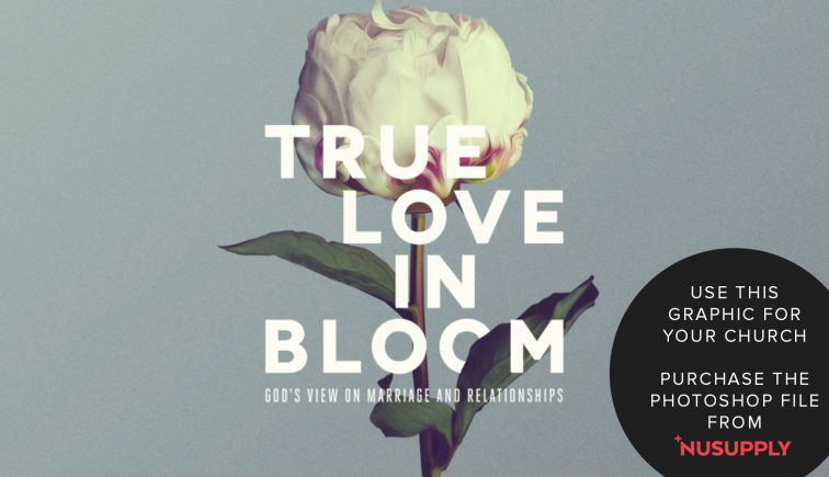 True Love in Bloom Sermon Series Idea