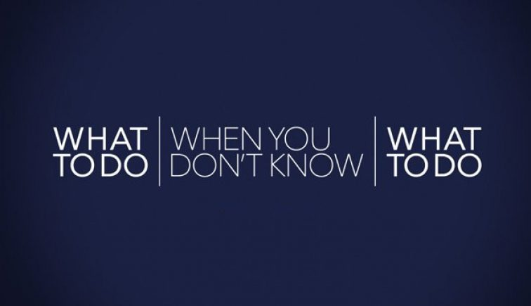 What-to-Do-When-You-Don't-Know-What-to-Do