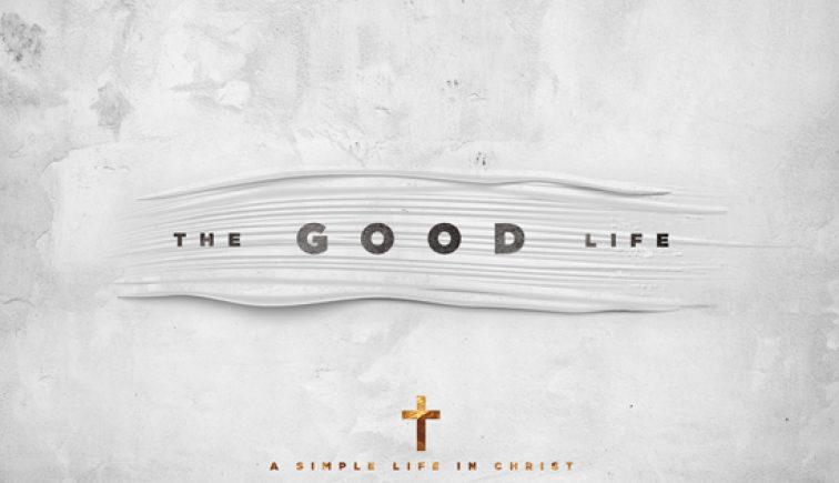 the-good-life-faith-sermon-series